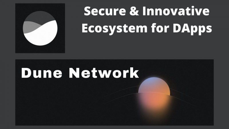 Dune Network: Creating A Secure and Innovative Ecosystem for Developing Decentralized Applications for Businesses