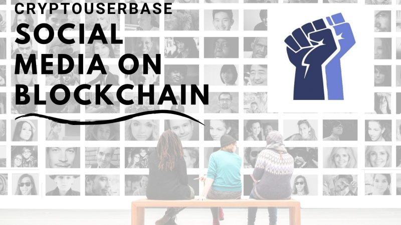 CryptoUserBase – Revolutionizing Social Media Using the Power of Blockchain