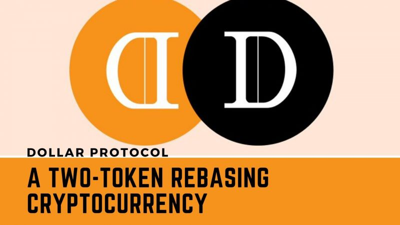 Dollar Protocol | A Two-Token Rebasing Cryptocurrency Decentralized Ecosystem