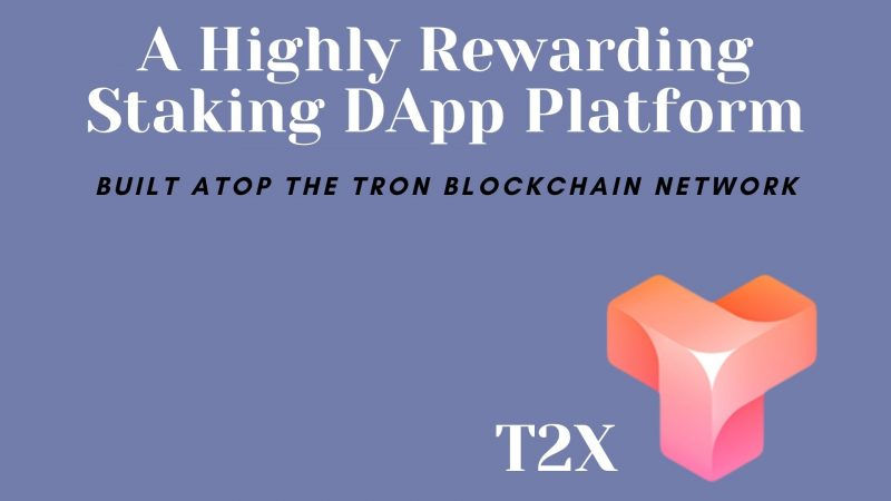 T2X – A Highly Rewarding Staking DApp Platform Built Atop the TRON Blockchain Network