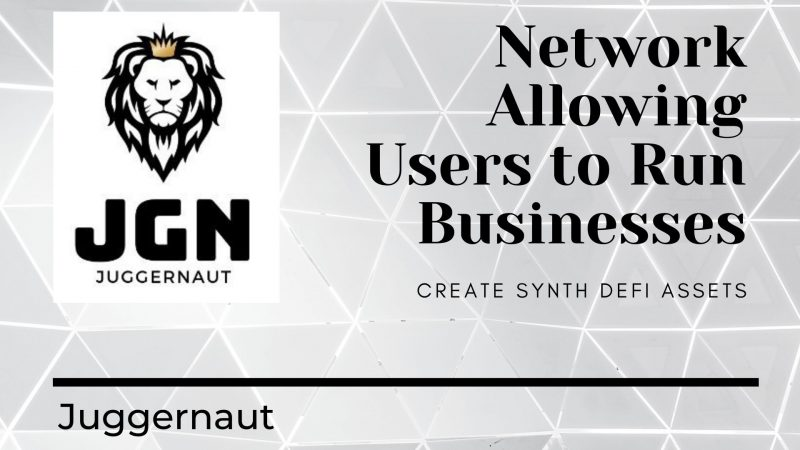 Juggernaut: A Trust-less Network Allowing Users to Run Businesses and Create Synth DeFi Assets