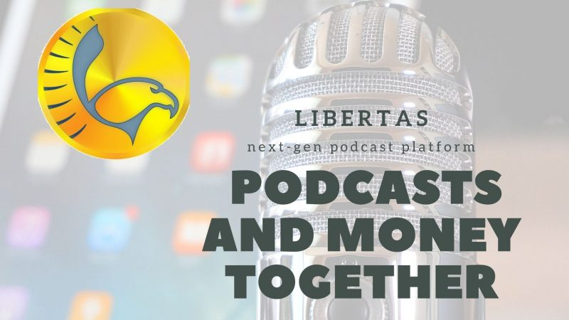 When Podcasts and Money are Served Together: Libertas