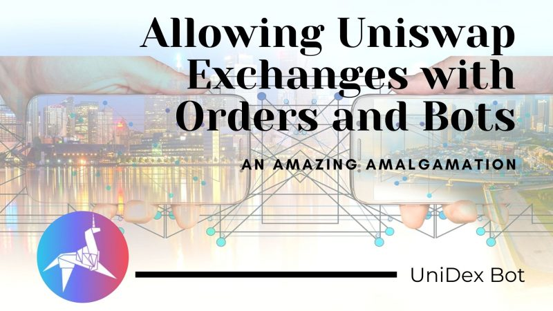 UniDex Bot | Allowing the Users to Conduct Uniswap Exchanges with Orders and Bots