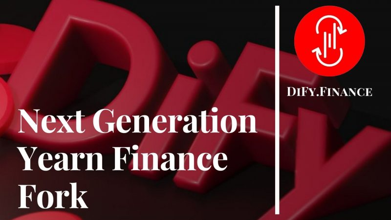 DiFy.Finance – Next Generation Yearn Finance Fork