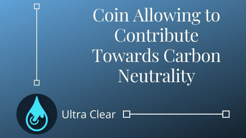 Ultra Clear coin | An Environment-Friendly Coin Allowing the Users to Contribute Towards Carbon Neutrality